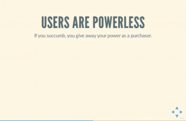 Text Slide: 'Users are powerless: If you succumb, you give away your power as a purchaser'