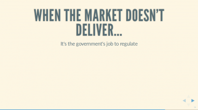 Text Slide: 'When the market doesn't deliver... It's the government's job to regulate'.